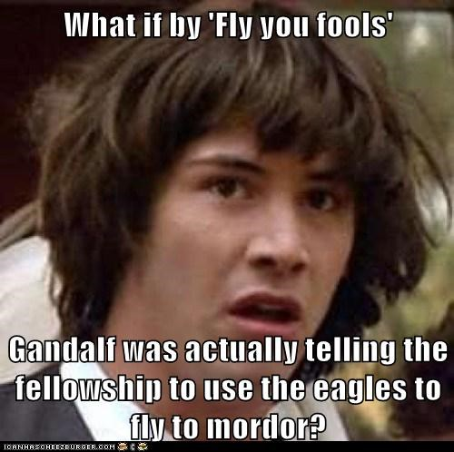 conspiracy keanu,eagles,gandalf,hobbits,Lord of the Rings