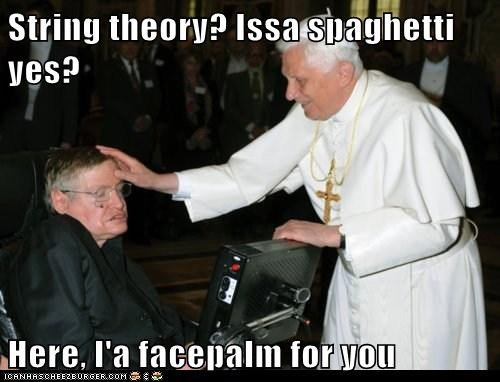 String theory? Issa spaghetti yes? Here, I'a facepalm for you