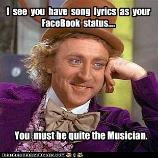 Internet meme - I see you have ong lyrics as your FaceBook status. You must he quitethe Musician. HNHRSCHEEZEUuRGER.COM:
