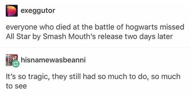 the internets tumblr relatable Memes funny funny tumblr all star Harry Potter smash mouth - 5809157