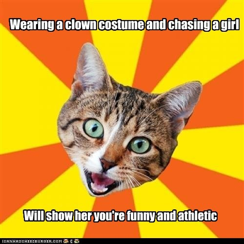 advice,bad advice,Bad Advice Cat,Cats,chasing,clowns,costume,creepy,girls,relationships,wtf