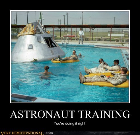 ASTRONAUT TRAINING You're doing it right.