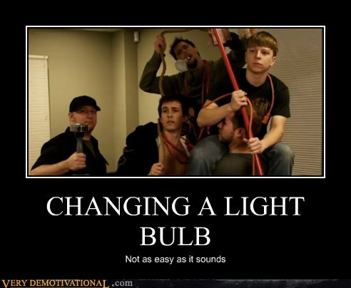 CHANGING A LIGHT BULB Not as easy as it sounds