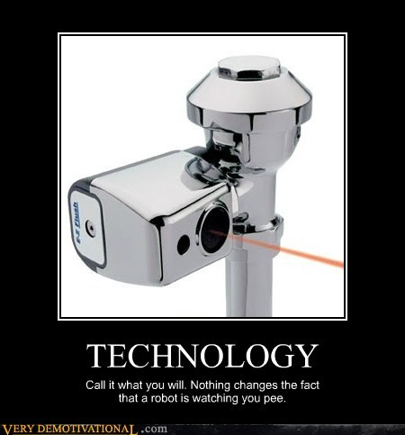 TECHNOLOGY Call it what you will. Nothing changes the fact that a robot is watching you pee.