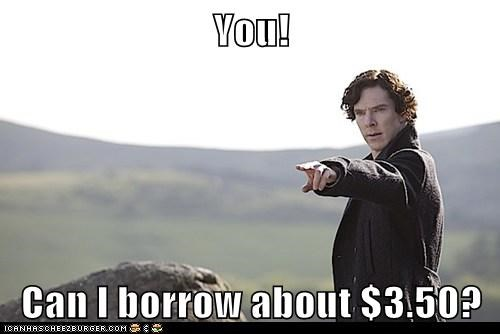 You! Can I borrow about $3.50?