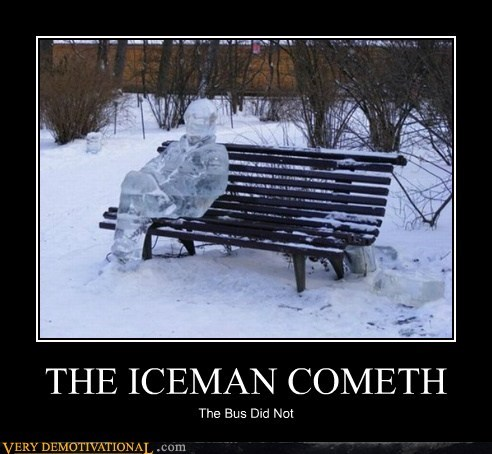 THE ICEMAN COMETH The Bus Did Not