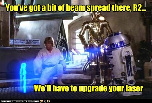 You've got a bit of beam spread there, R2... We'll have to upgrade your laser