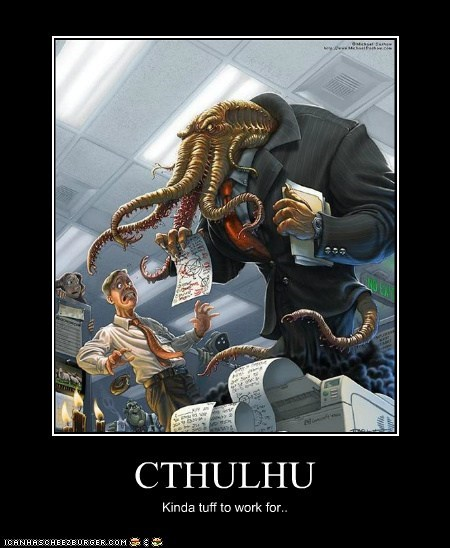 CTHULHU Kinda tuff to work for..