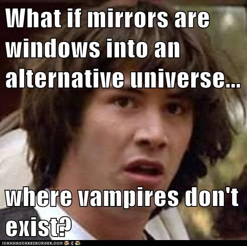 alternate universe,conspiracy keanu,mirrors,twilight,vampires