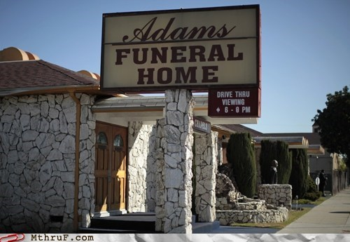 business,drive through,facepalm,funeral,funeral home,Hall of Fame,monday thru friday