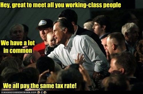 Hey, great to meet all you working-class people We have a lot in common We all pay the same tax rate!