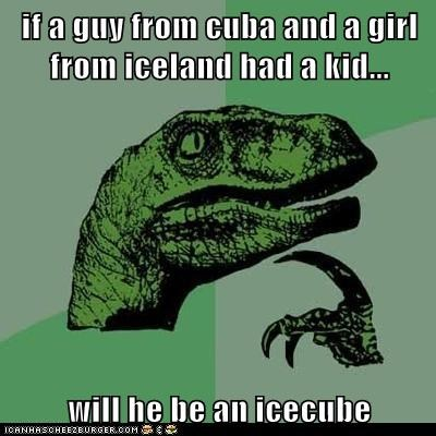 cuba,dinosaurs,Hall of Fame,ice cubes,Iceland,kids,mating,philosoraptor,portmanteaus,puns,velociraptors