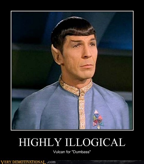 highly illogical,hilarious,idiots,Vulcan