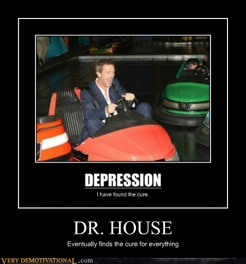 cure depression dr-house hilarious wtf