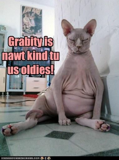 Grabity is nawt kind tu us oldies!