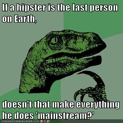 earth hipster mainstream philosoraptor - 5822237440