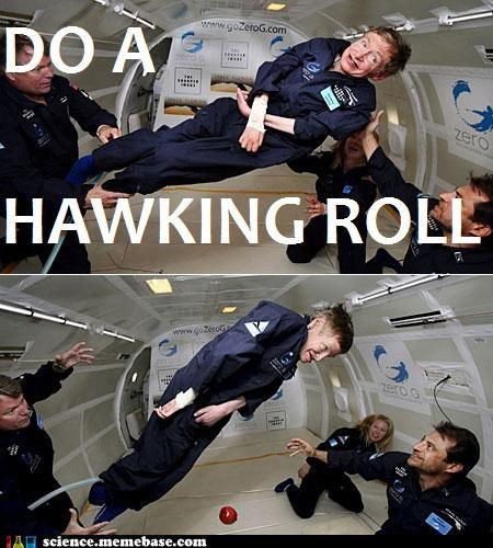 barrel roll,fun,Professors,stephen hawkings,zero g
