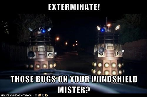 bugs,daleks,doctor who,Exterminate,helpful,meme,misunderstood,windshield