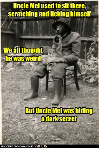Uncle Mel used to sit there, scratching and licking himself We all thought he was weird But Uncle Mel was hiding a dark secret