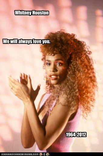 1964-2012 We will always love you. Whitney Houston