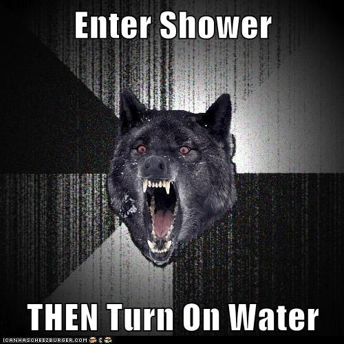 Enter Shower THEN Turn On Water