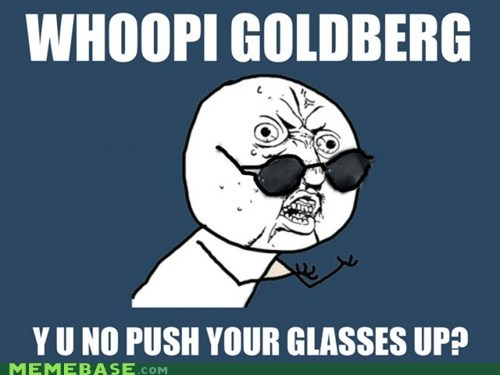 glasses up whoopi goldberg Y U No Guy - 5825991424