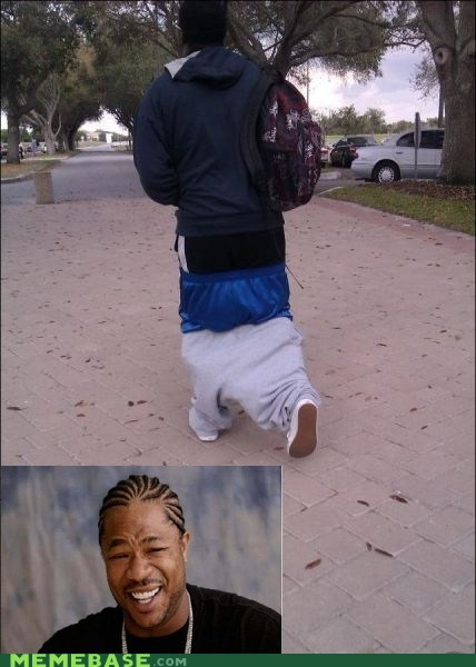 kids these days pants saggy yo dawg