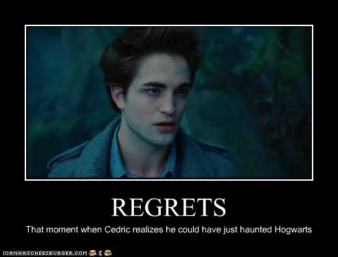 REGRETS That moment when Cedric realizes he could have just haunted Hogwarts
