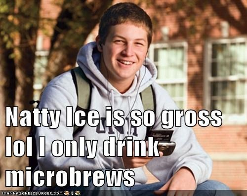 Drink Is I Lol Memes Pictures Natty So Funny Microbrews - Only Ice Gross Cheezburger