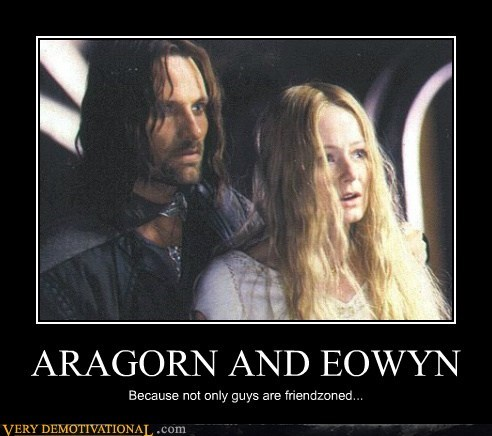 aragorn,eowyn,friend zone,hilarious