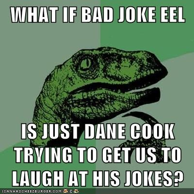 Bad Joke Eel,comedy,dane cook,philosoraptor