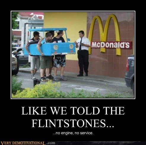 engine,flintstones,hilarious,McDonald's,service