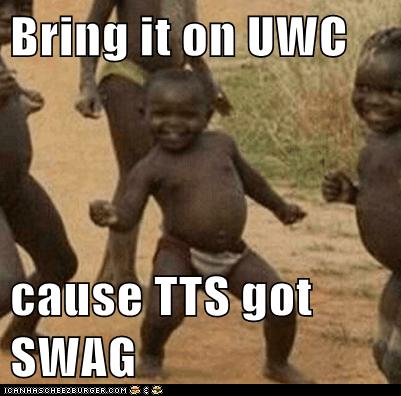 Bring it on UWC cause TTS got SWAG - Cheezburger - Funny Memes