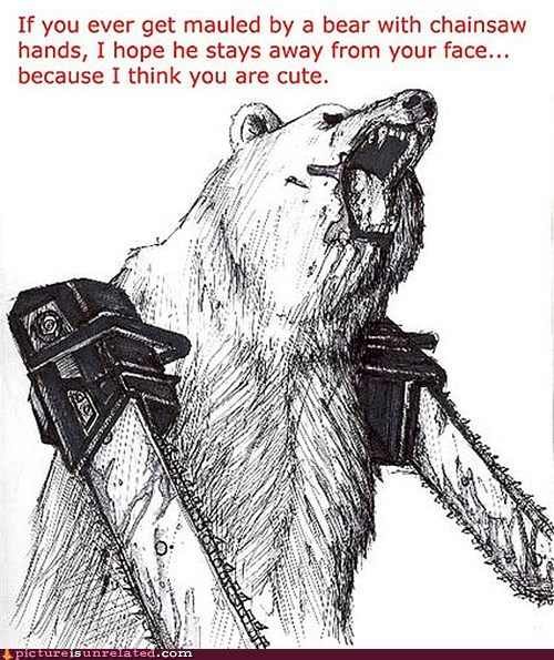 bear best of week card chainsaw Valentines day wtf - 5832328192
