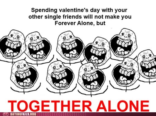 forever alone,together,unity,Valentines day