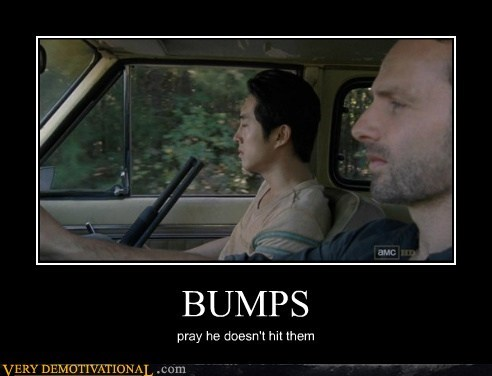 BUMPS pray he doesn't hit them