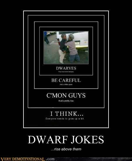 DWARF JOKES ...rise above them