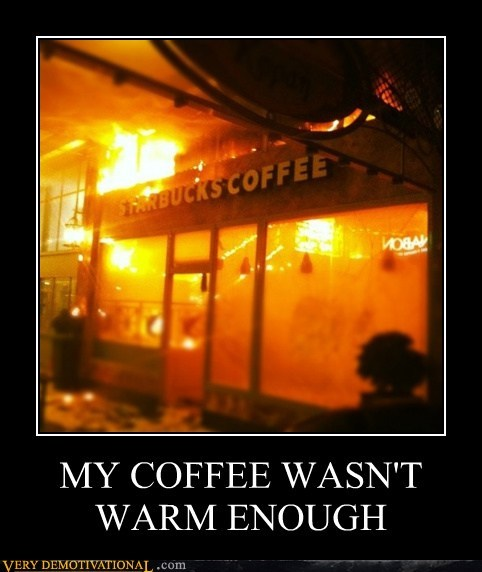 coffee fire hilarious Starbucks wtf - 5837274112