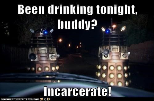 cops,daleks,doctor who,drinking,dui,Exterminate,incarcerate