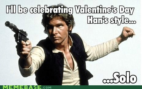 Han Solo,hans,Memes,olo,star wars,Valentines day