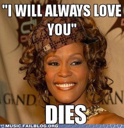 Death meme scumbag scumbag whitney houston whitney houston