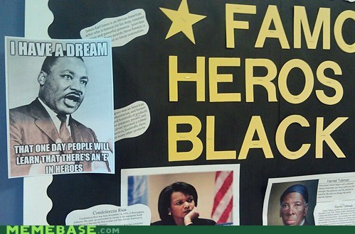 Black History Month heroes martin luther king jr Memes spelling - 5838457600