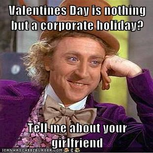corporation girlfriend Memes Valentines day Willy Wonka - 5838779904