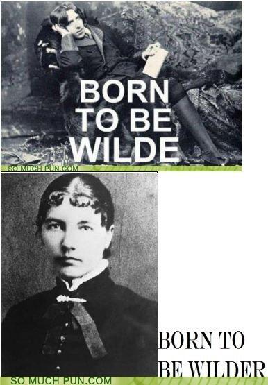 born to be wild double meaning homophone homophones laura ingalls wilder literalism oscar wilde - 5841648128