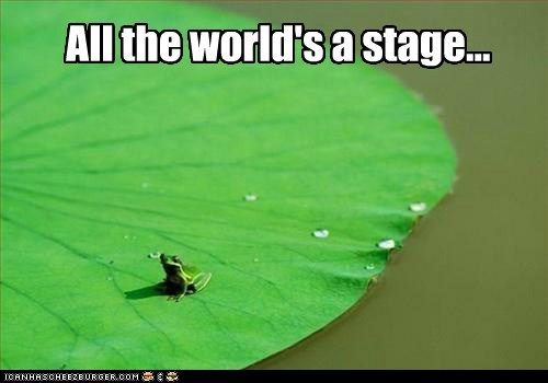 acting,actor,actress,all-the-worlds-a-stage,frog,lily pad,shakespeare