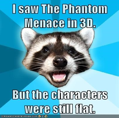 3d,flat,Lame Pun Coon,Phantom Menace,rerelease,star wars