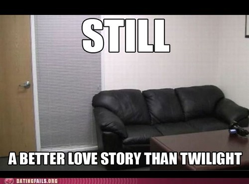 casting couch,couch,dating fails,still a better love story,twilight