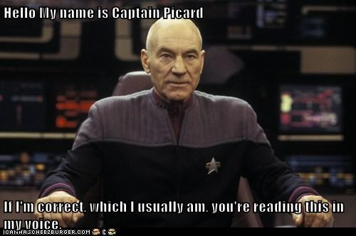 Captain Picard,correct,patrick stewart,Star Trek,you read it in his voice