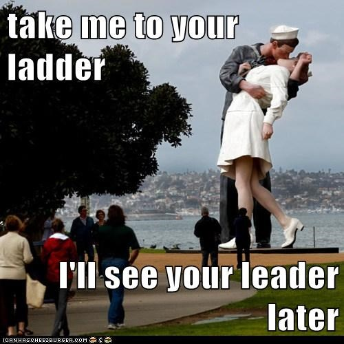 take me to your ladder I'll see your leader later