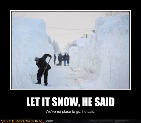 he said hilarious shovel snow wtf